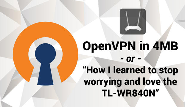 OpenVPN in 4MB - Or how I learned to stop worrying and love the TL-WR840N